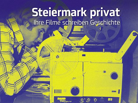 Steiermark privat – Ihre Filme schreiben Geschichte